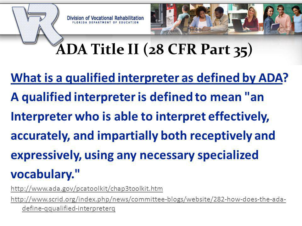 ADA Title II (28 CFR Part 35) What is a qualified interpreter as defined by ADA A qualified interpreter is defined to mean an.