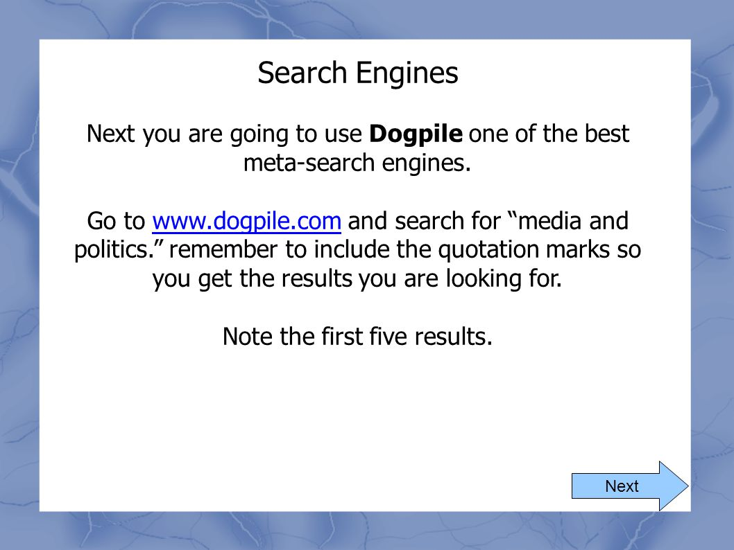 Search Engines Next you are going to use Dogpile one of the best meta-search engines.