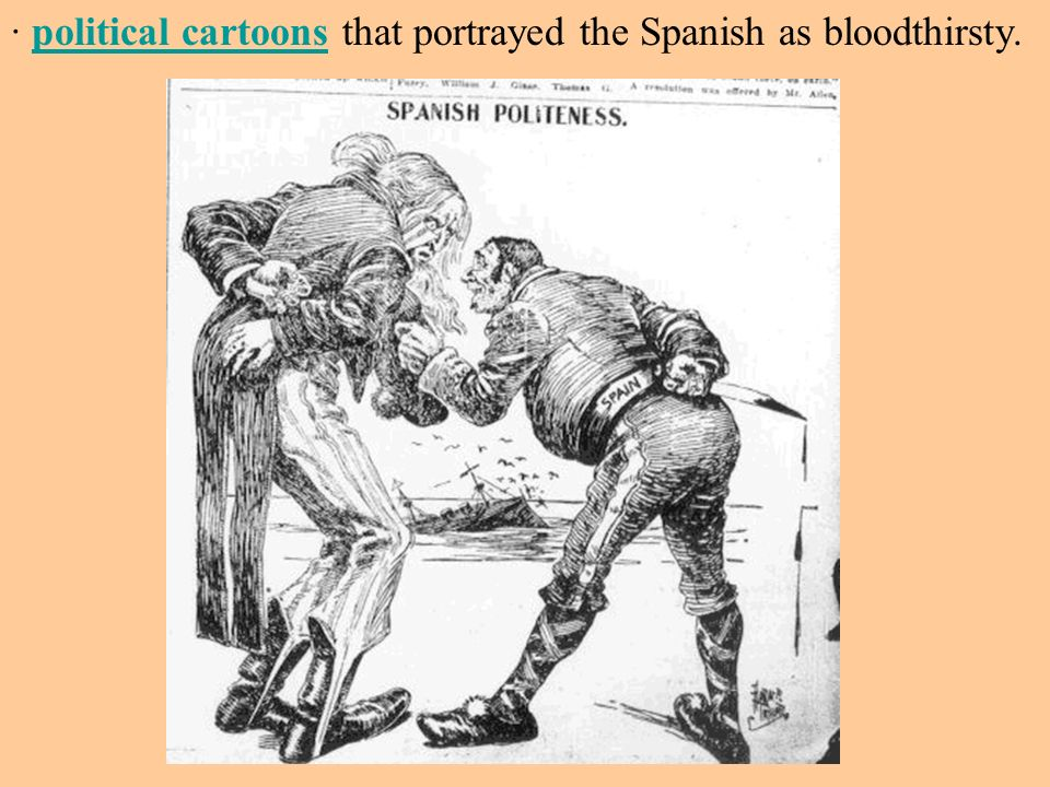· political cartoons that portrayed the Spanish as bloodthirsty.