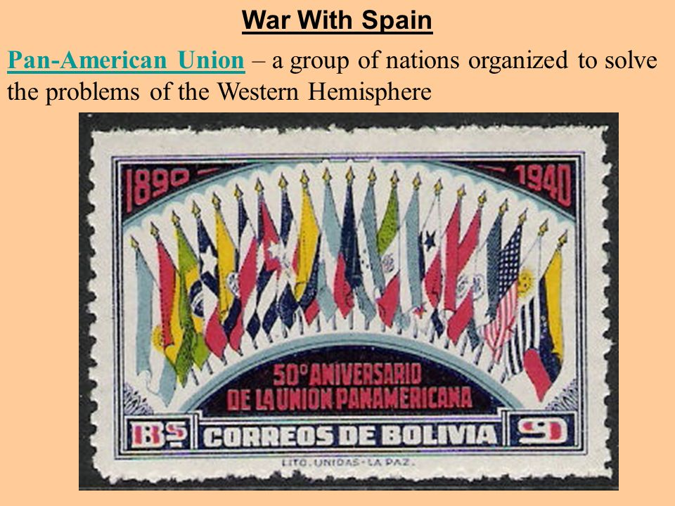 War With Spain Pan-American Union – a group of nations organized to solve the problems of the Western Hemisphere.