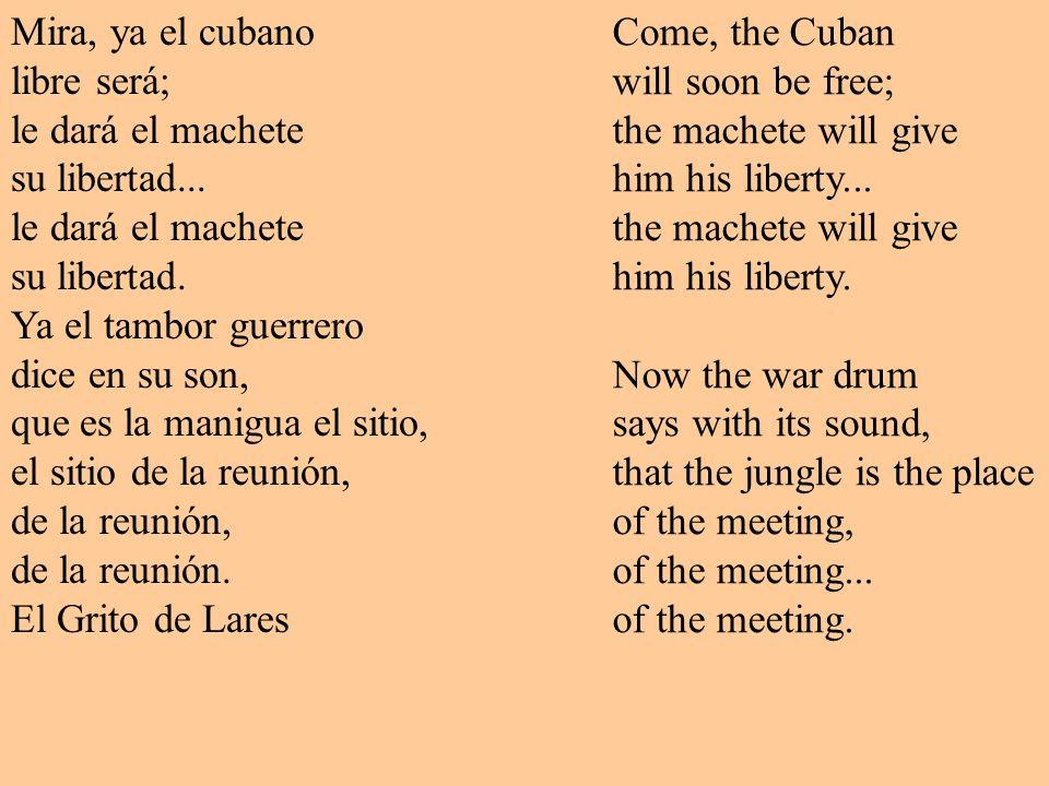 Mira, ya el cubano libre será; le dará el machete su libertad