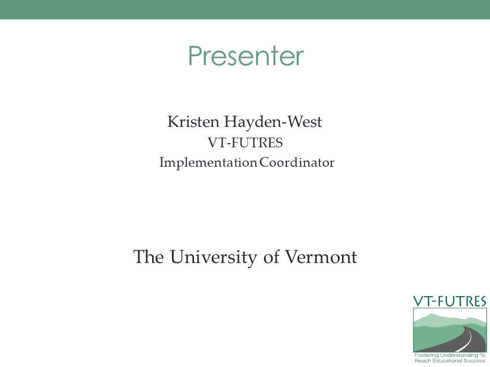 Presenter The University of Vermont Kristen Hayden-West VT-FUTRES