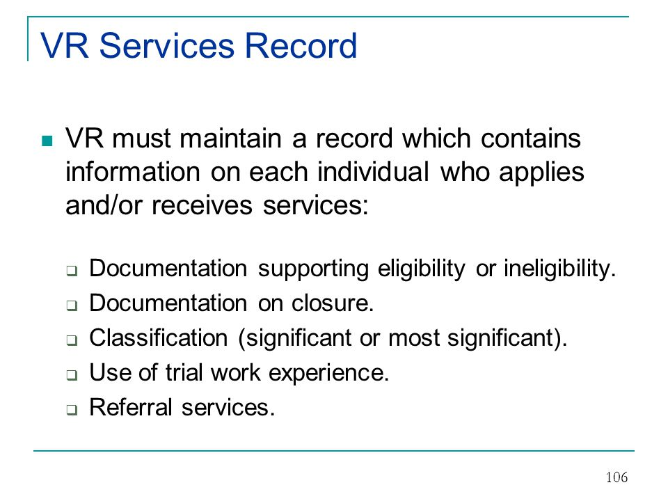 VR Services Record VR must maintain a record which contains information on each individual who applies and/or receives services: