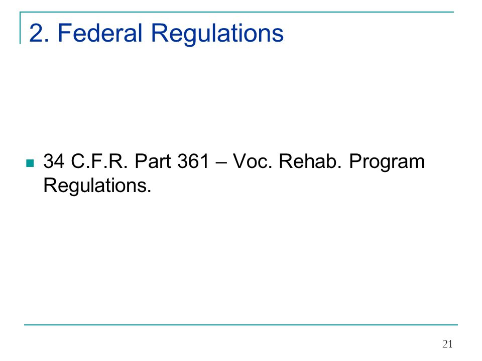 2. Federal Regulations 34 C.F.R. Part 361 – Voc. Rehab. Program Regulations.