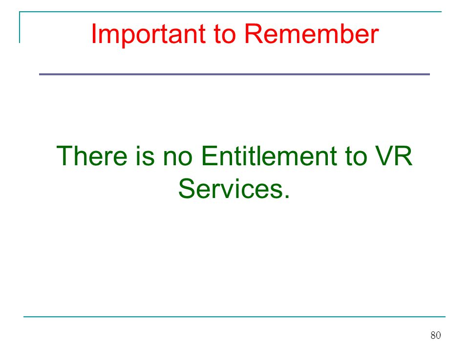 Important to Remember There is no Entitlement to VR Services.