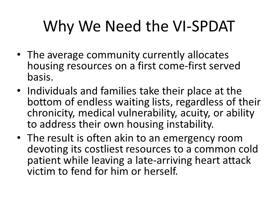 Why We Need the VI-SPDAT