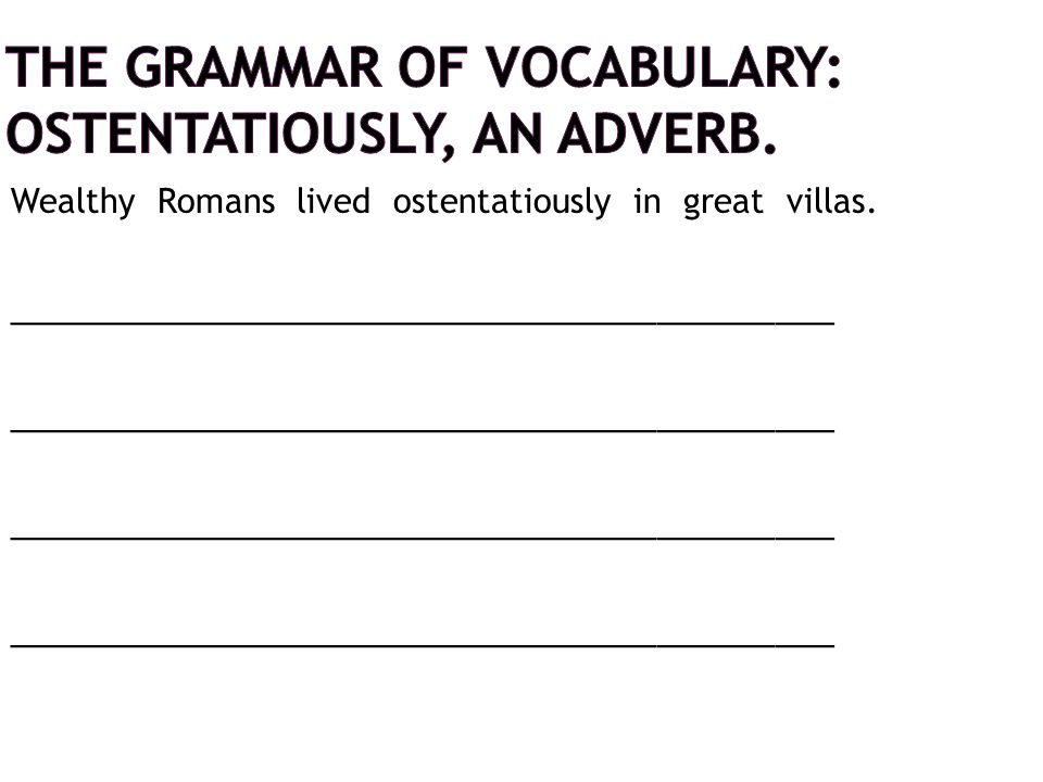 The Grammar of Vocabulary: ostentatiously, an adverb.