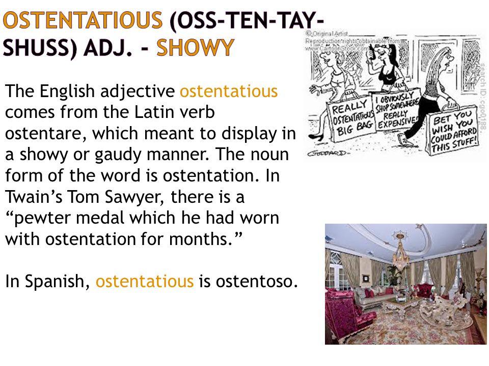 ostentatious (oss-ten-TAY-shuss) adj. - showy