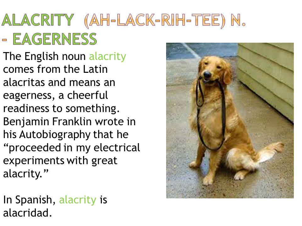 alacrity (ah-LACK-rih-tee) n. - eagerness