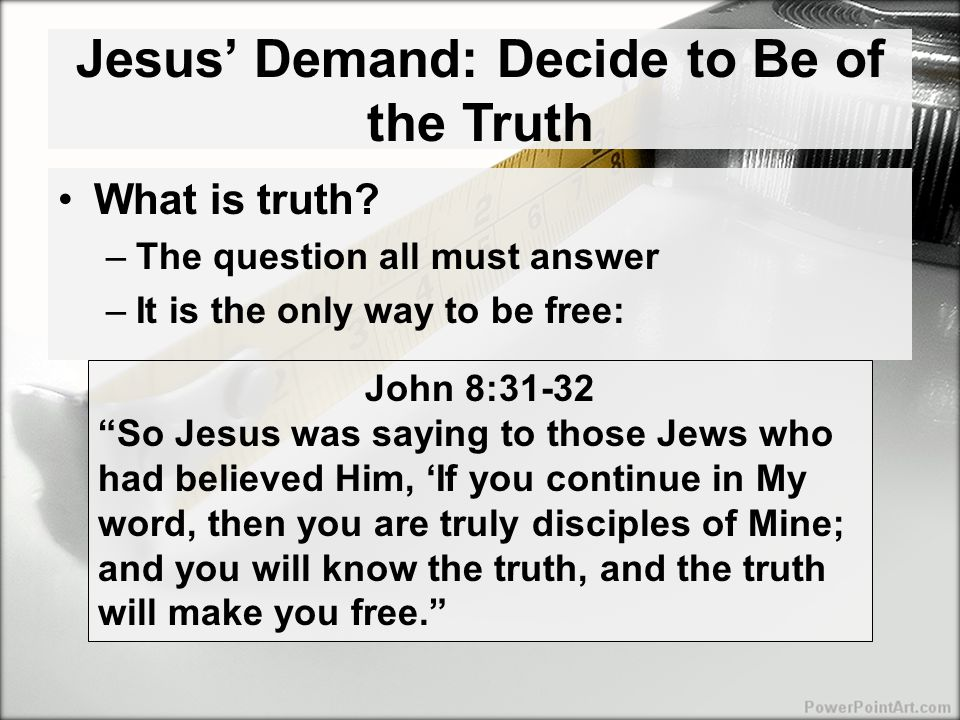Jesus' Demand: Decide to Be of the Truth