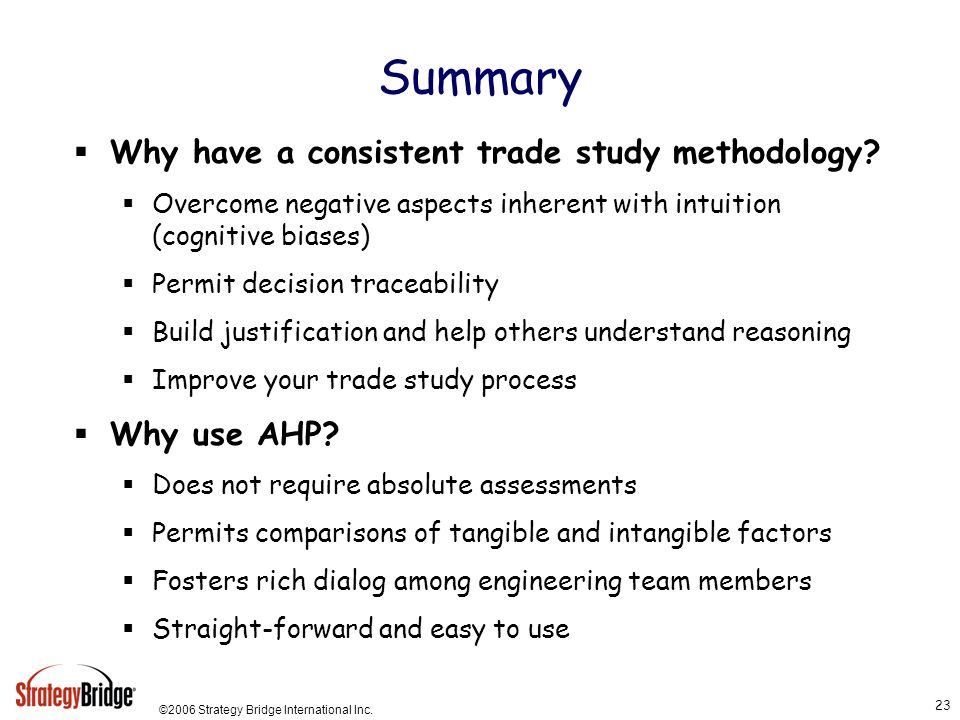 Summary Why have a consistent trade study methodology Why use AHP