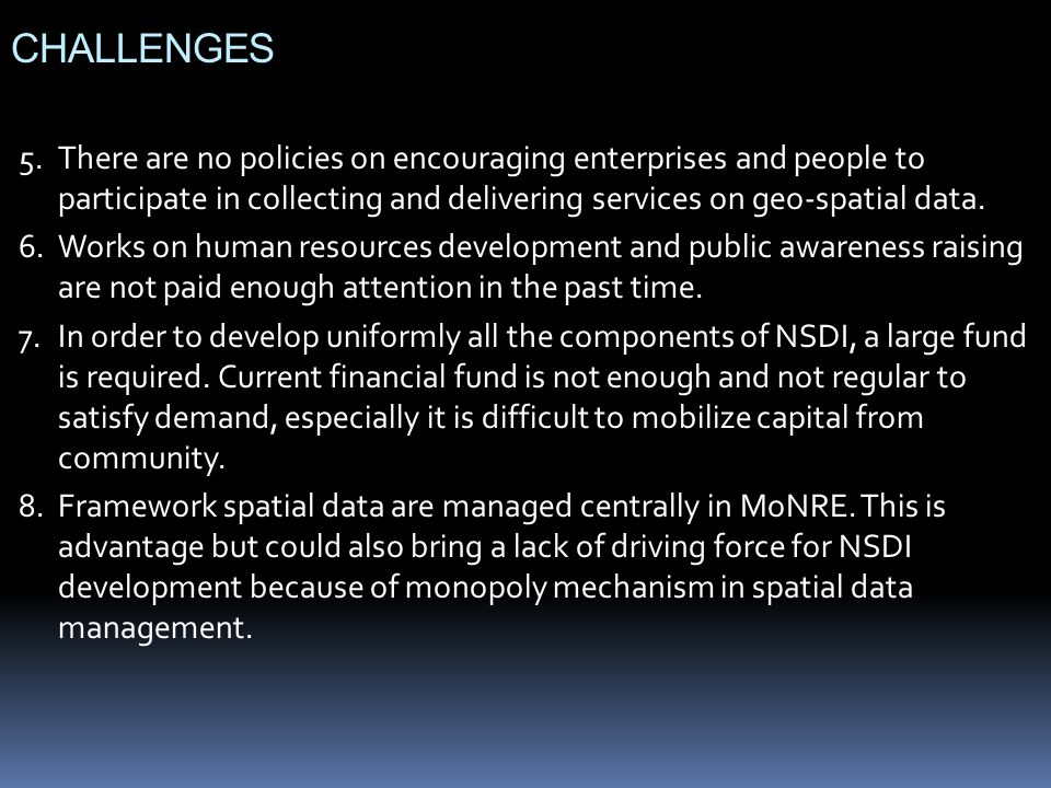 CHALLENGES 5. There are no policies on encouraging enterprises and people to participate in collecting and delivering services on geo-spatial data.