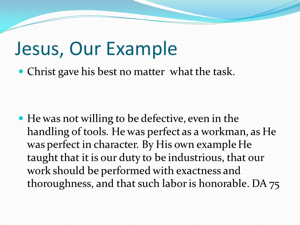 Jesus, Our Example Christ gave his best no matter what the task.
