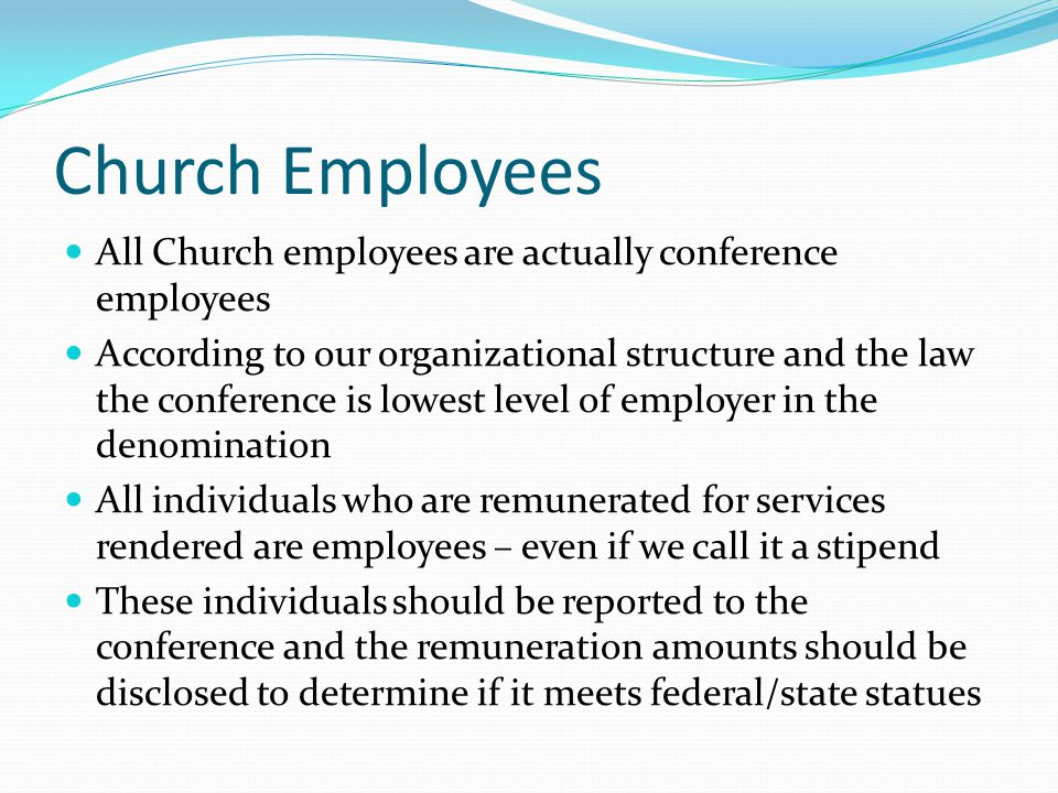 Church Employees All Church employees are actually conference employees.