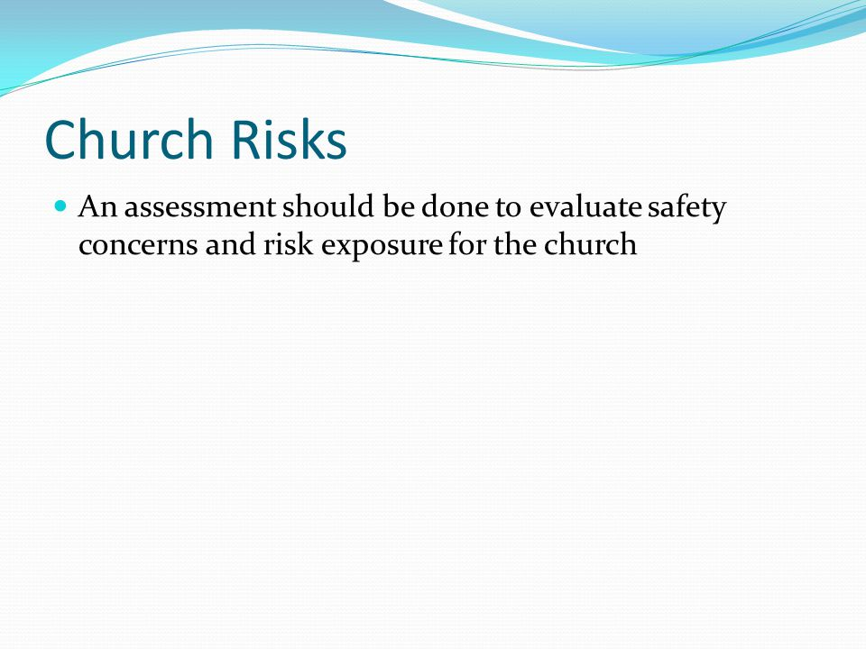 Church Risks An assessment should be done to evaluate safety concerns and risk exposure for the church.