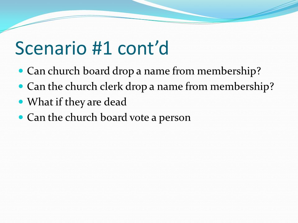 Scenario #1 cont'd Can church board drop a name from membership