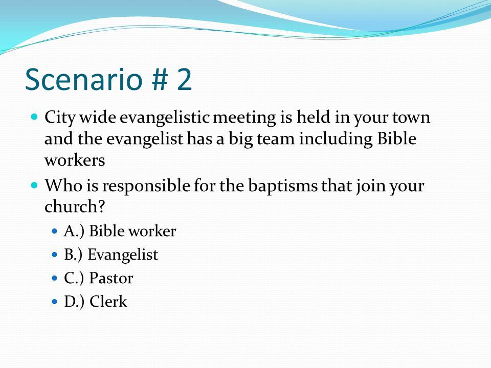 Scenario # 2 City wide evangelistic meeting is held in your town and the evangelist has a big team including Bible workers.