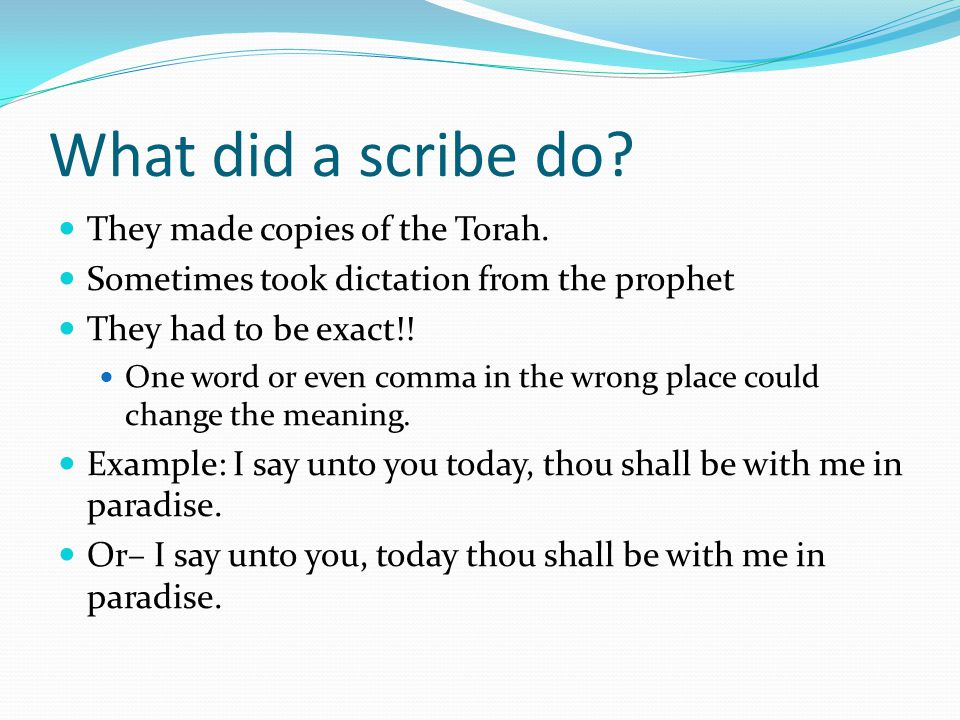 What did a scribe do They made copies of the Torah.