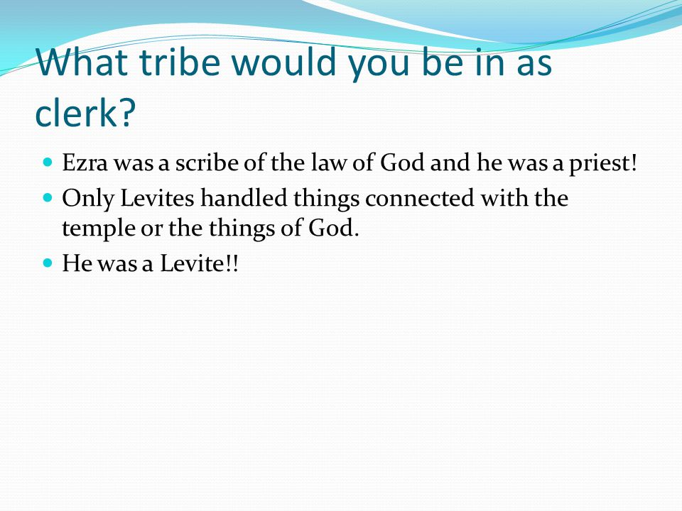 What tribe would you be in as clerk