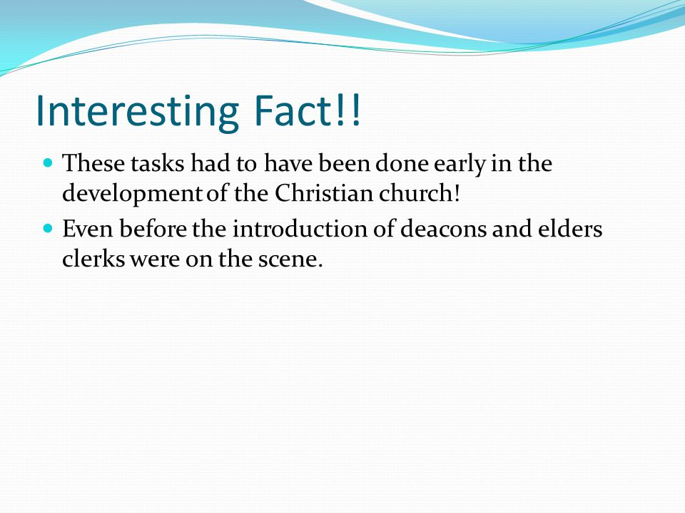 Interesting Fact!! These tasks had to have been done early in the development of the Christian church!