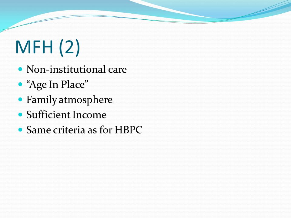 MFH (2) Non-institutional care Age In Place Family atmosphere