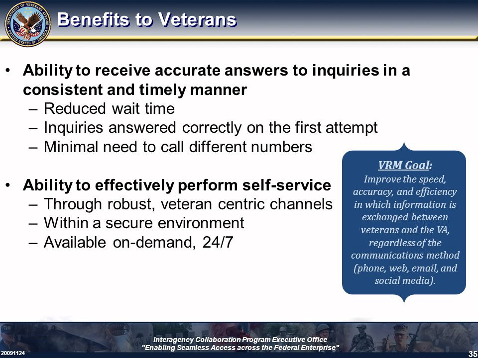 Benefits to Veterans Ability to receive accurate answers to inquiries in a consistent and timely manner.