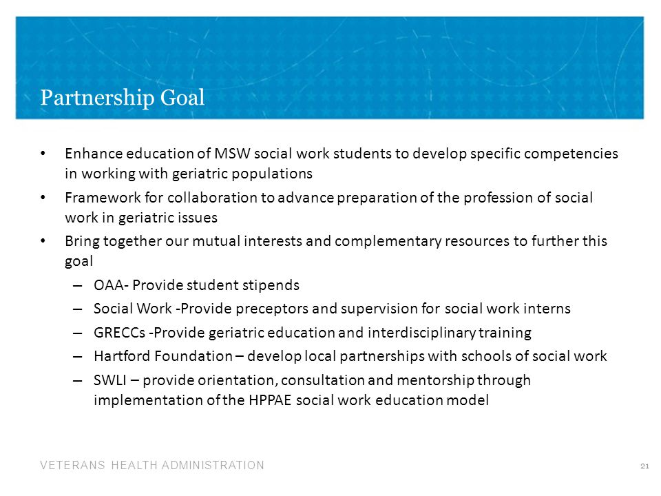 Partnership Goal Enhance education of MSW social work students to develop specific competencies in working with geriatric populations.