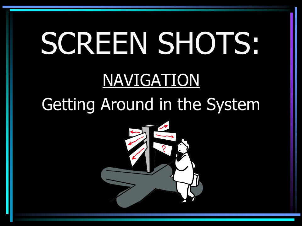 NAVIGATION Getting Around in the System