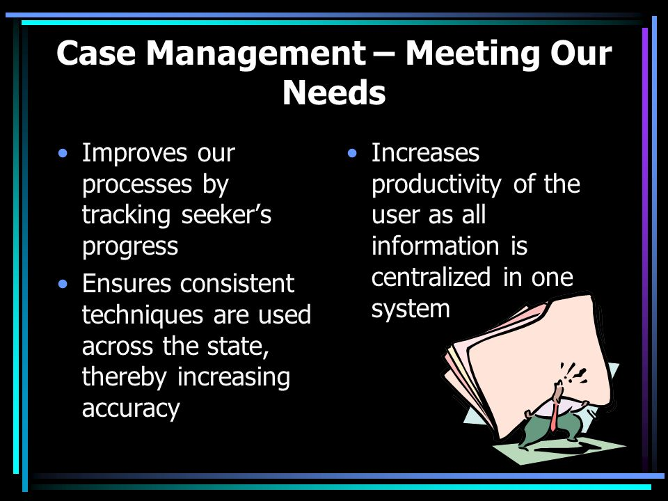 Case Management – Meeting Our Needs