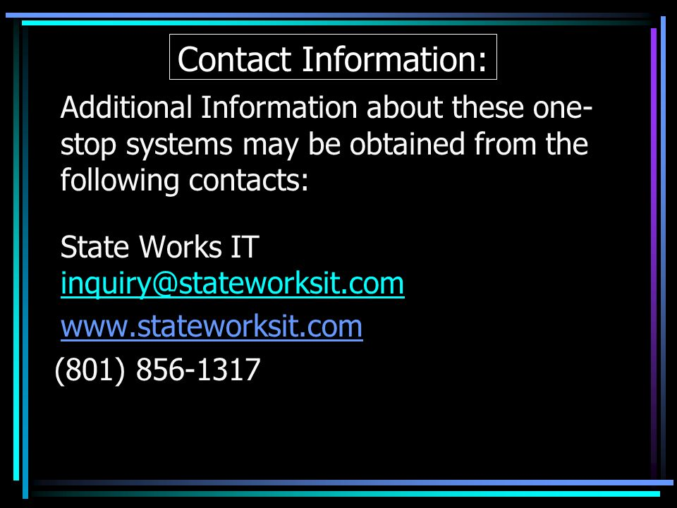 Contact Information:Additional Information about these one-stop systems may be obtained from the following contacts: