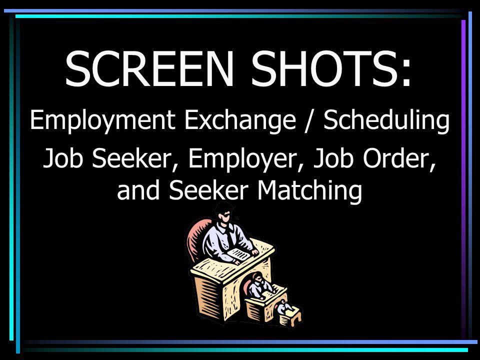 SCREEN SHOTS: Employment Exchange / Scheduling