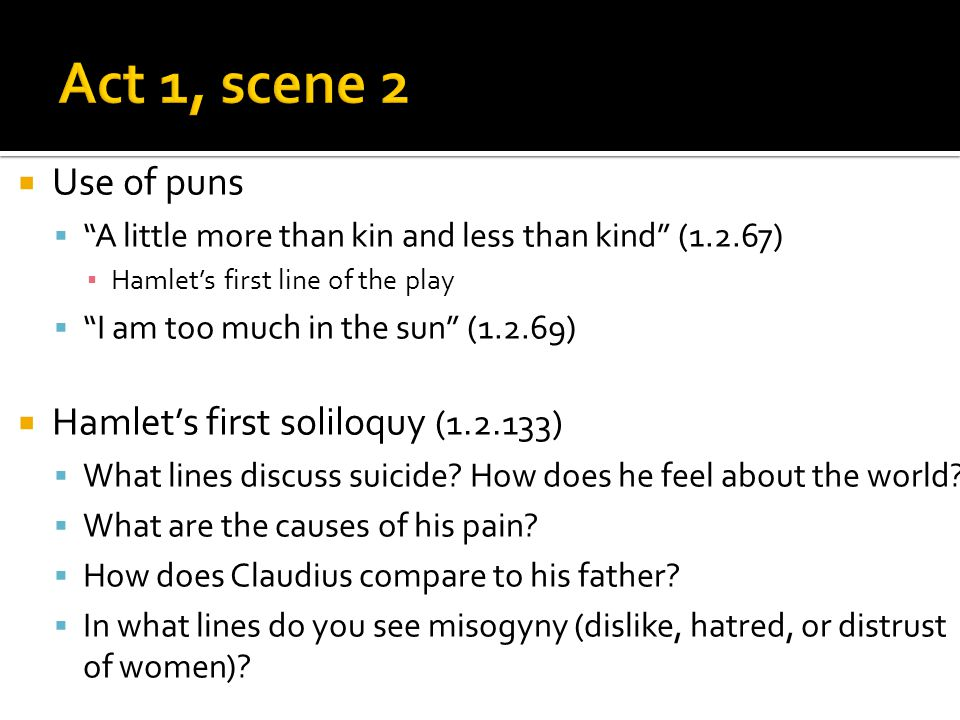 Act 1, scene 2 Use of puns Hamlet's first soliloquy (1.2.133)