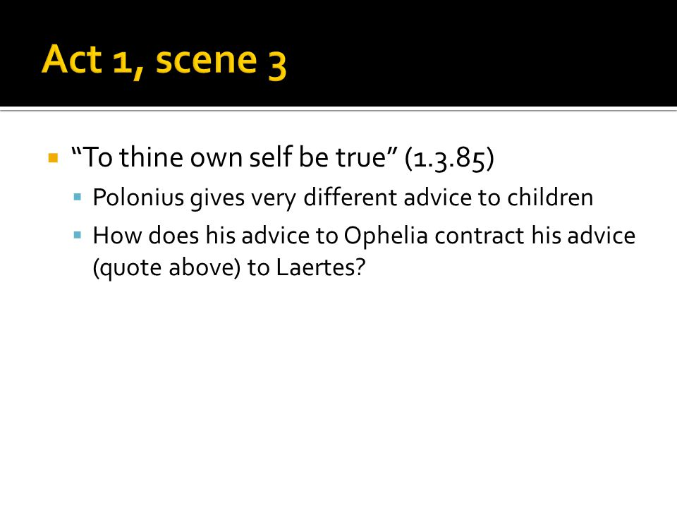 Act 1, scene 3 To thine own self be true (1.3.85)