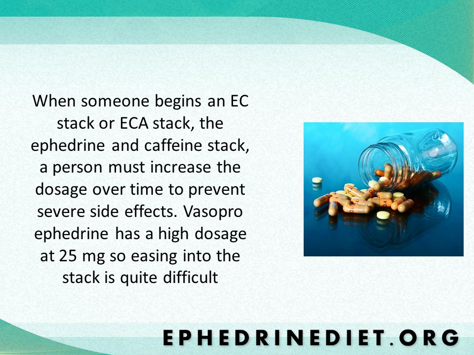 When someone begins an EC stack or ECA stack, the ephedrine and caffeine stack, a person must increase the dosage over time to prevent severe side effects.