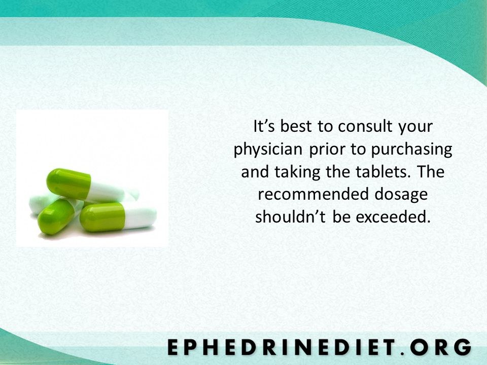 It's best to consult your physician prior to purchasing and taking the tablets.