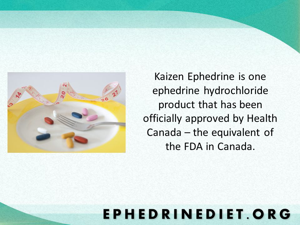 Kaizen Ephedrine is one ephedrine hydrochloride product that has been officially approved by Health Canada – the equivalent of the FDA in Canada.