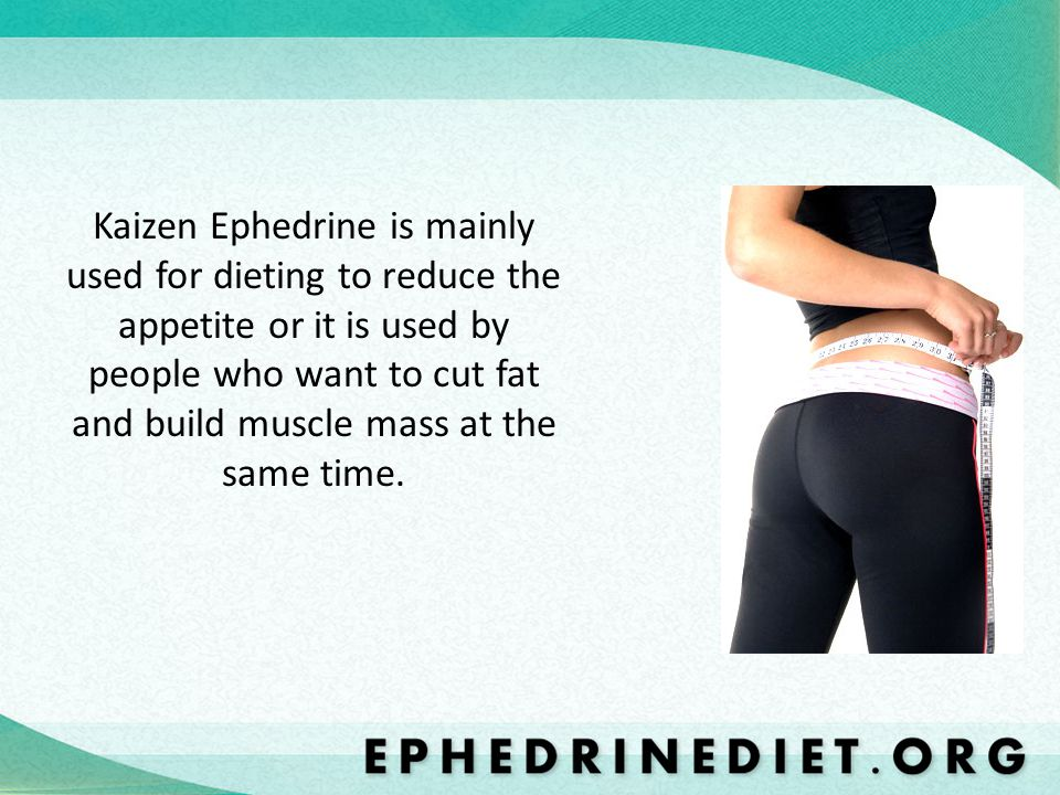 Kaizen Ephedrine is mainly used for dieting to reduce the appetite or it is used by people who want to cut fat and build muscle mass at the same time.