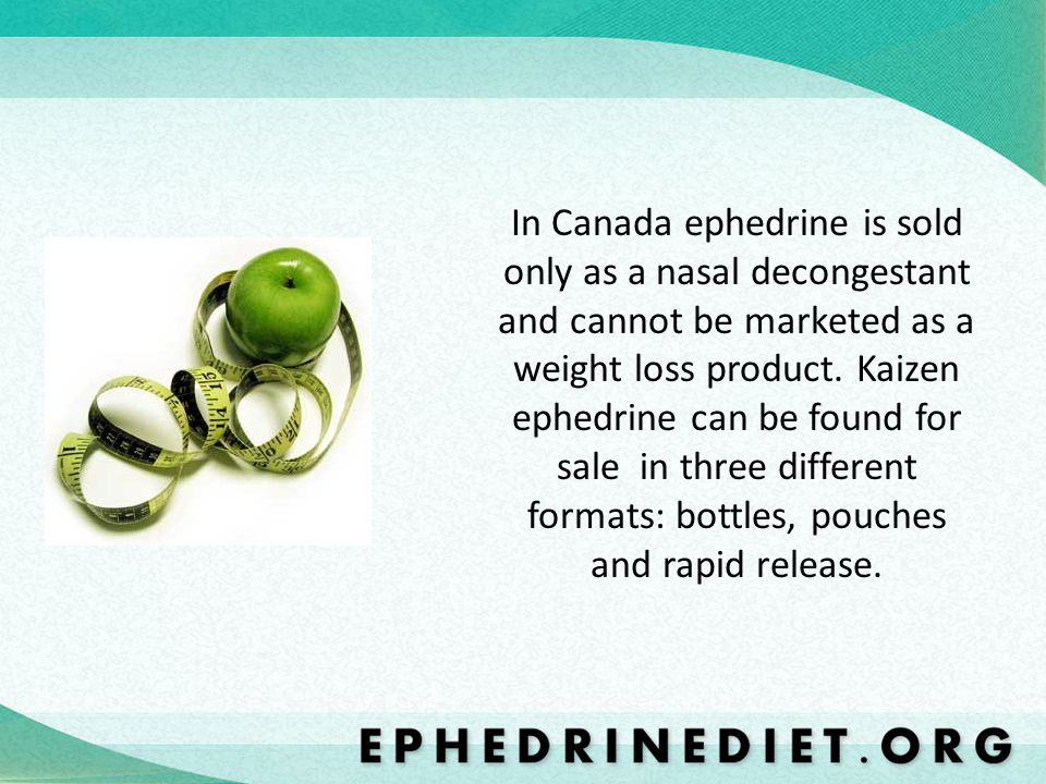 In Canada ephedrine is sold only as a nasal decongestant and cannot be marketed as a weight loss product.