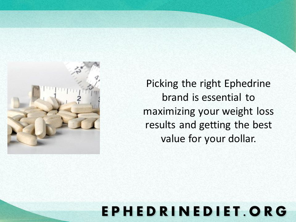 Picking the right Ephedrine brand is essential to maximizing your weight loss results and getting the best value for your dollar.