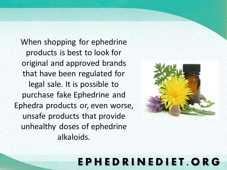 When shopping for ephedrine products is best to look for original and approved brands that have been regulated for legal sale.