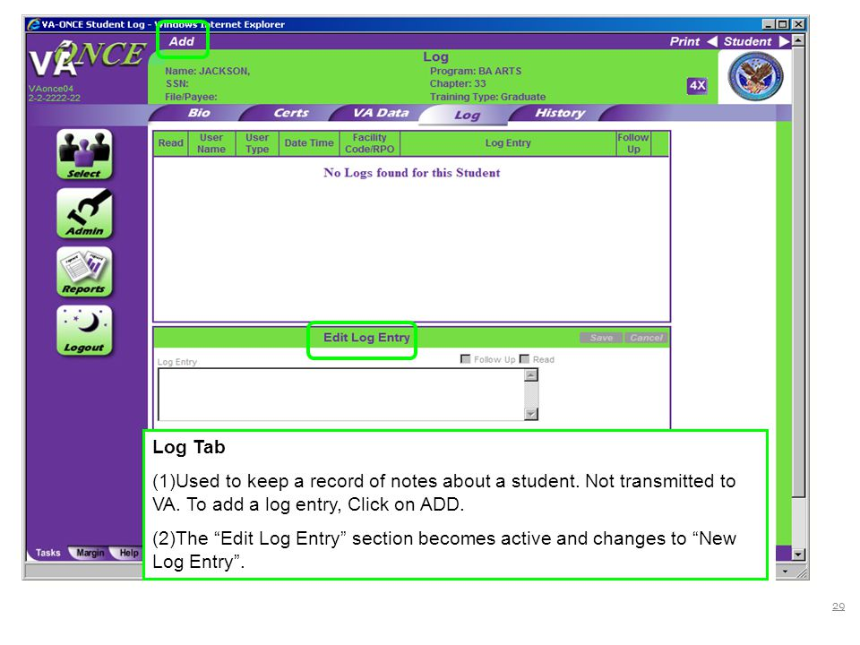 Log Tab (1)Used to keep a record of notes about a student. Not transmitted to VA. To add a log entry, Click on ADD.