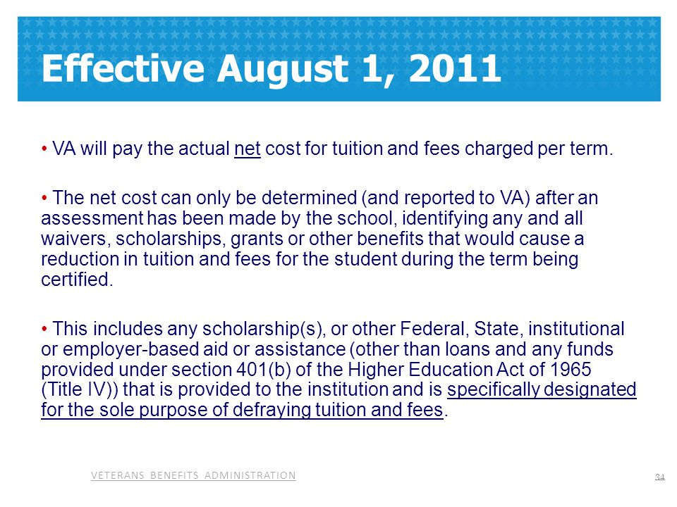 Effective August 1, 2011 VA will pay the actual net cost for tuition and fees charged per term.