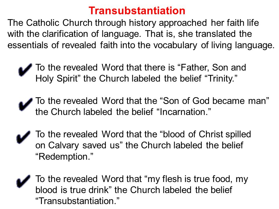 Transubstantiation The Catholic Church through history approached her faith life. with the clarification of language. That is, she translated the.