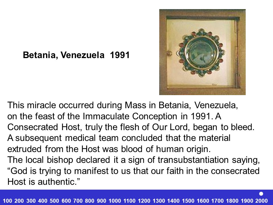 Betania, Venezuela 1991 This miracle occurred during Mass in Betania, Venezuela, on the feast of the Immaculate Conception in 1991. A.