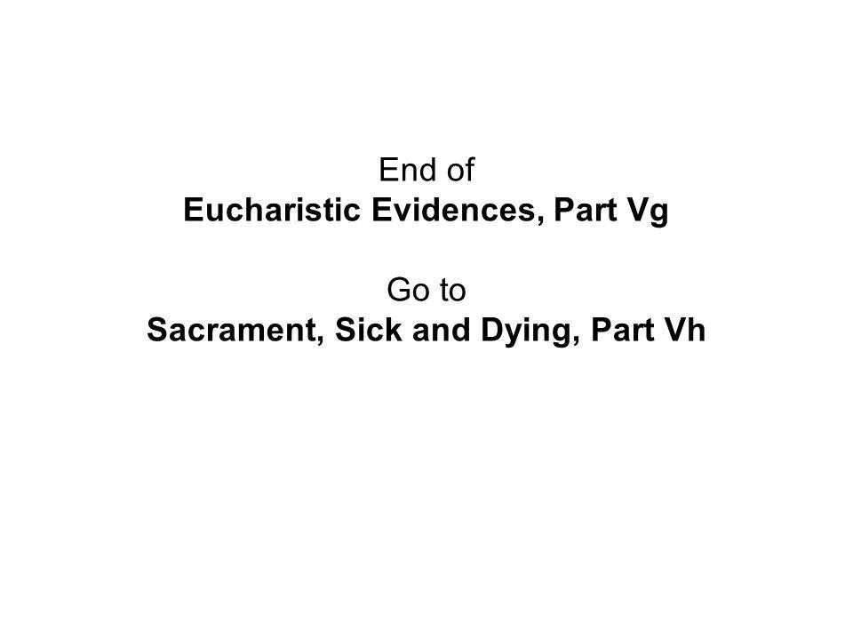 Eucharistic Evidences, Part Vg Sacrament, Sick and Dying, Part Vh