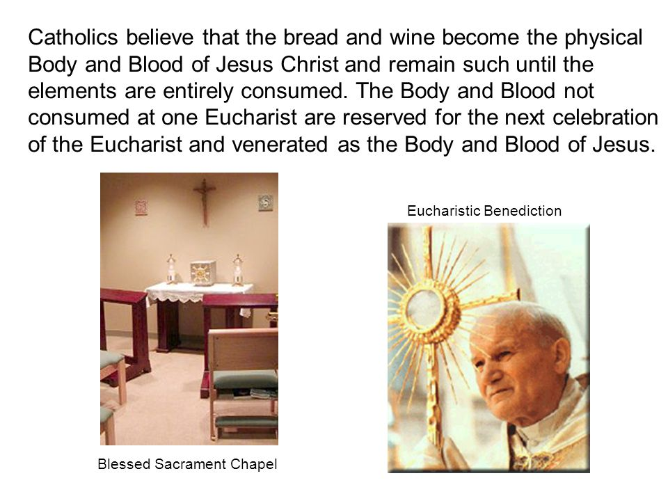 Catholics believe that the bread and wine become the physical