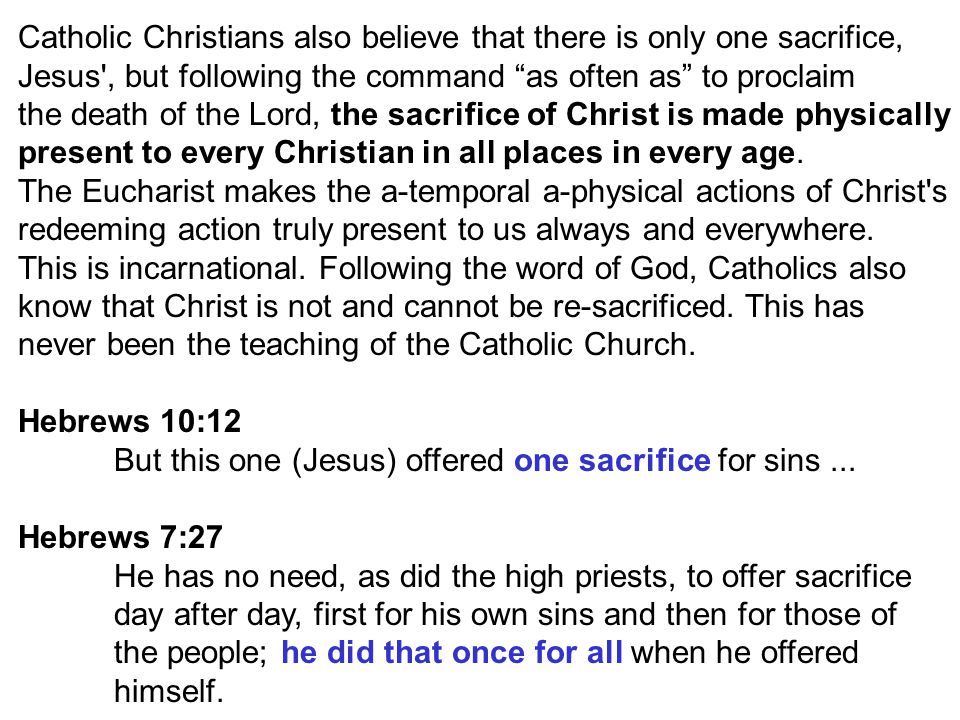 Catholic Christians also believe that there is only one sacrifice,