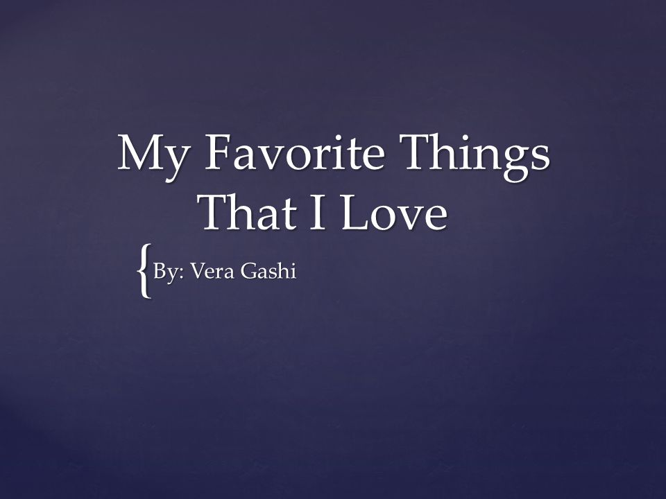 My Favorite Things That I Love