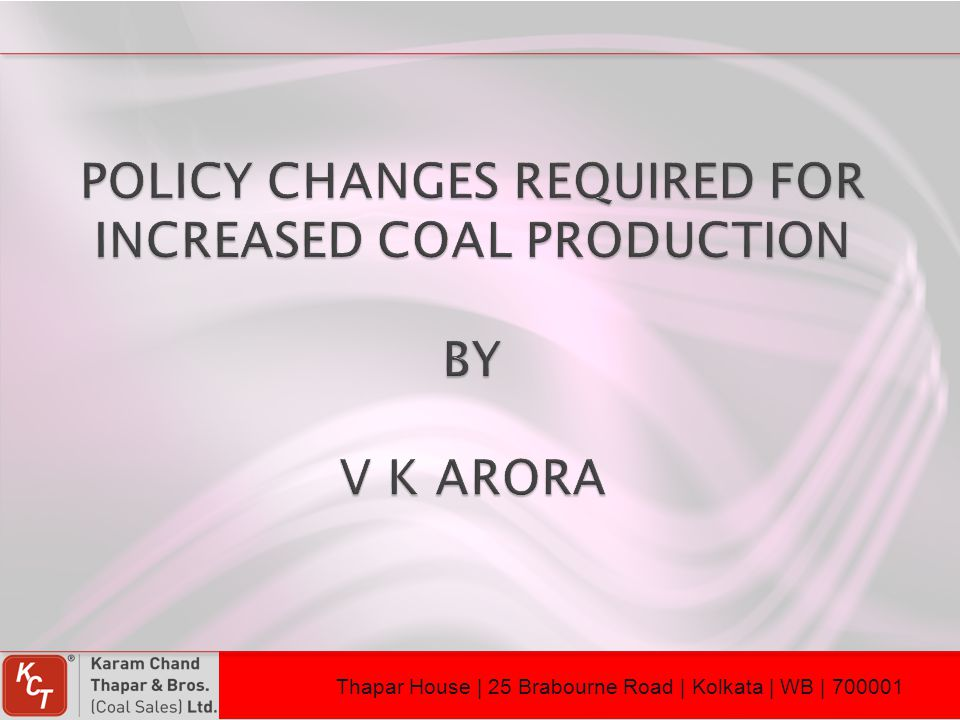 POLICY CHANGES REQUIRED FOR INCREASED COAL PRODUCTION BY V K ARORA