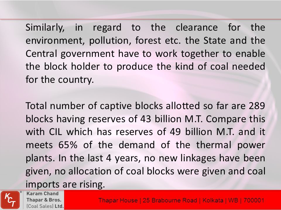 Similarly, in regard to the clearance for the environment, pollution, forest etc. the State and the Central government have to work together to enable the block holder to produce the kind of coal needed for the country.